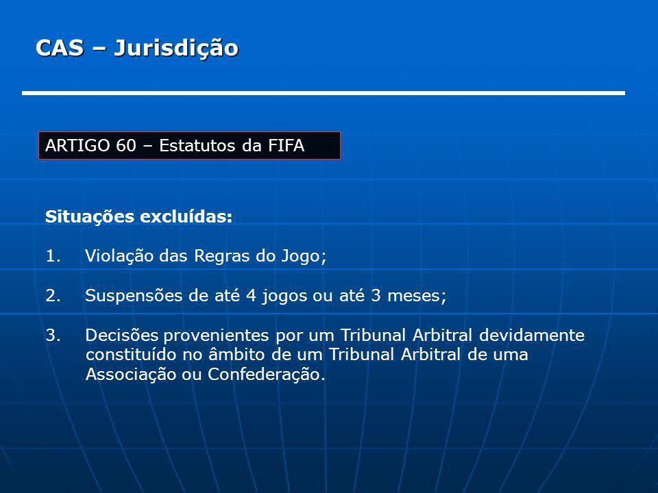 CAS – Jurisdição ARTIGO 60 – Estatutos da FIFA Situações excluídas: