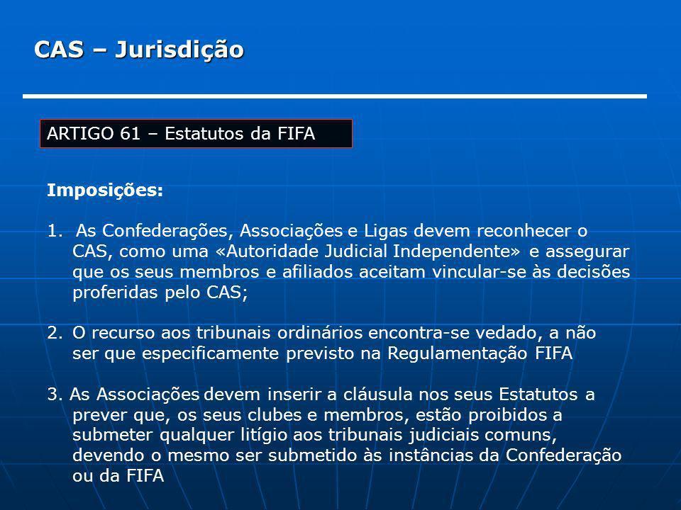 CAS – Jurisdição ARTIGO 61 – Estatutos da FIFA Imposições:
