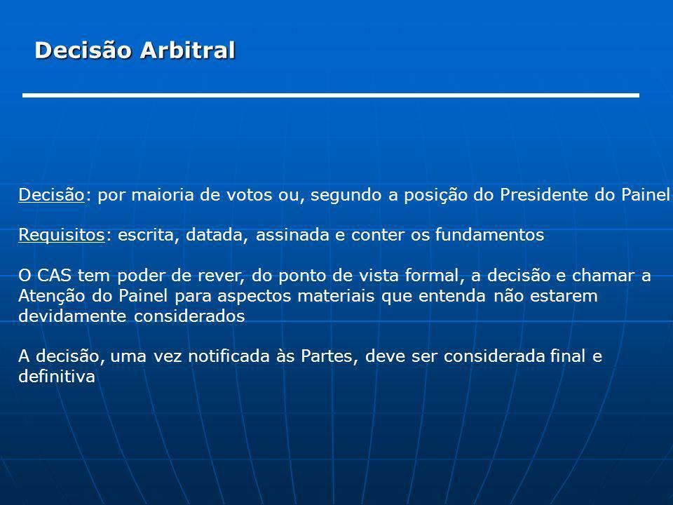 Decisão Arbitral Decisão: por maioria de votos ou, segundo a posição do Presidente do Painel.