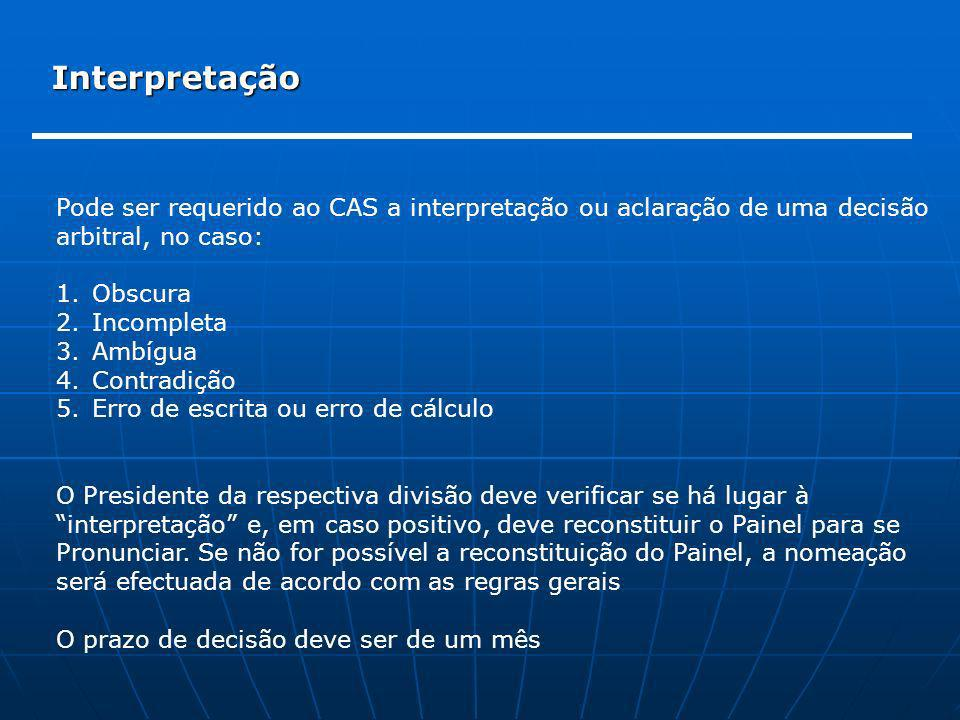 Interpretação Pode ser requerido ao CAS a interpretação ou aclaração de uma decisão. arbitral, no caso: