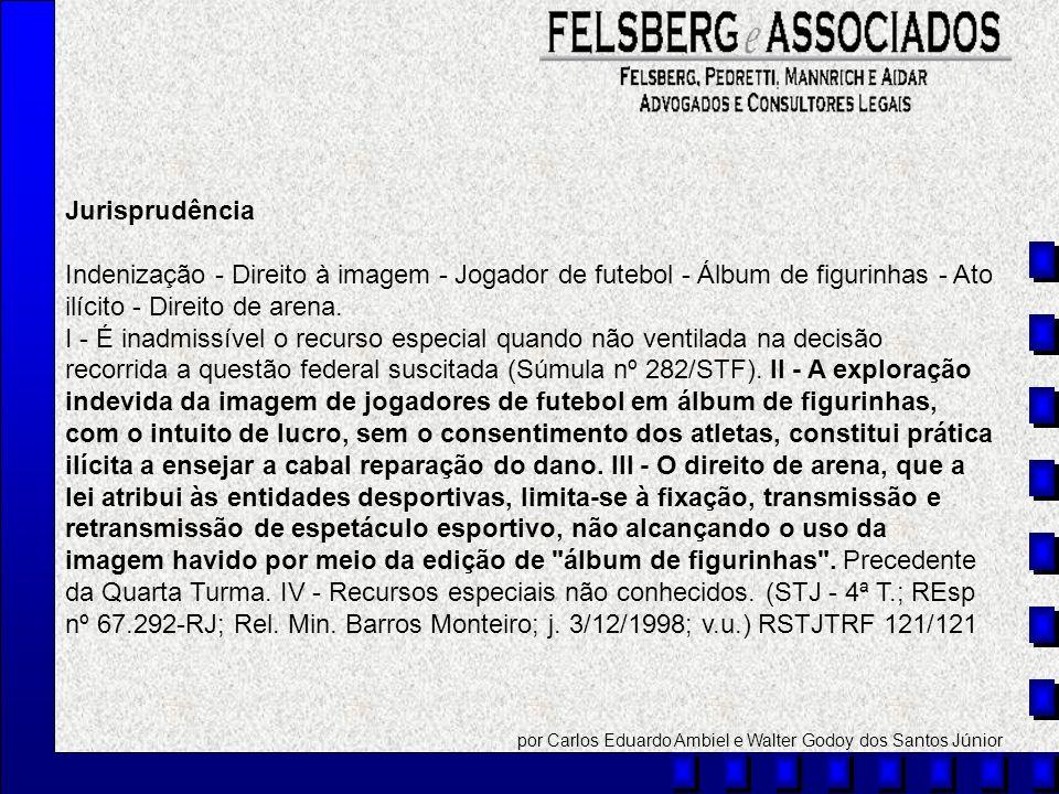 Jurisprudência Indenização - Direito à imagem - Jogador de futebol - Álbum de figurinhas - Ato ilícito - Direito de arena.