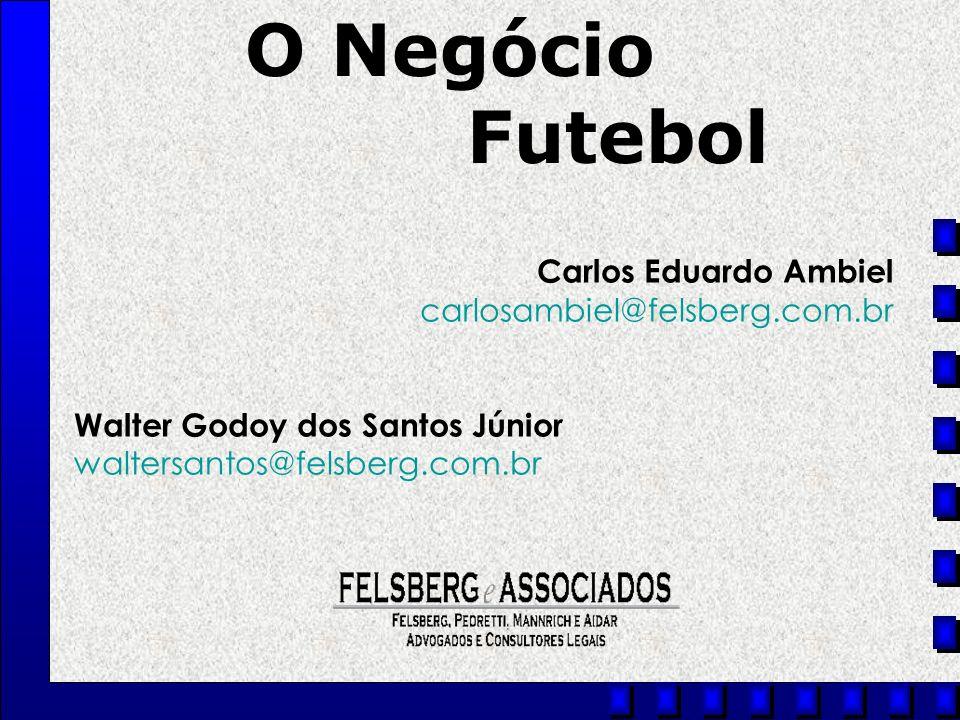O Negócio Futebol Carlos Eduardo Ambiel carlosambiel@felsberg.com.br