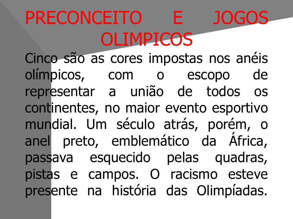 PRECONCEITO E JOGOS OLIMPICOS Cinco são as cores impostas nos anéis olímpicos, com o escopo de representar a união de todos os continentes, no maior evento esportivo mundial.