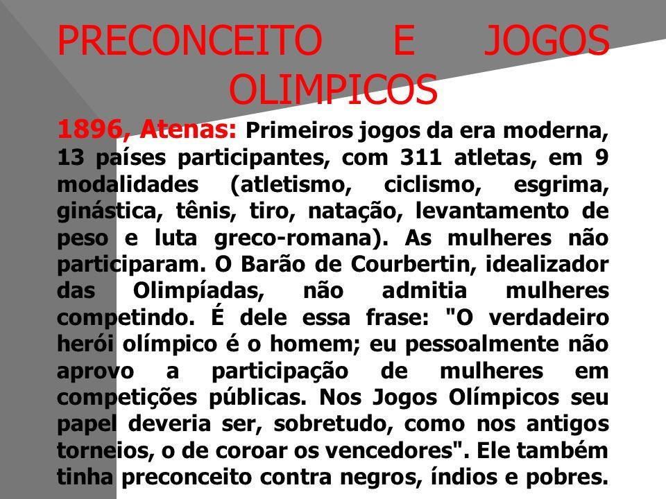 PRECONCEITO E JOGOS OLIMPICOS 1896, Atenas: Primeiros jogos da era moderna, 13 países participantes, com 311 atletas, em 9 modalidades (atletismo, ciclismo, esgrima, ginástica, tênis, tiro, natação, levantamento de peso e luta greco-romana).