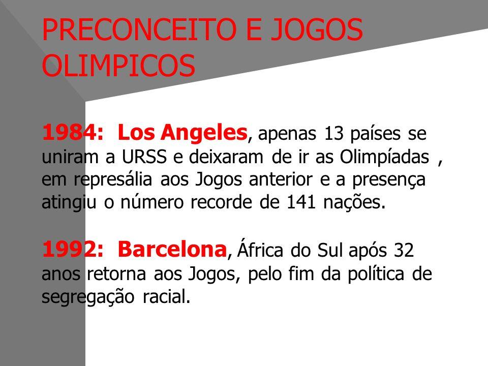 PRECONCEITO E JOGOS OLIMPICOS 1984: Los Angeles, apenas 13 países se uniram a URSS e deixaram de ir as Olimpíadas , em represália aos Jogos anterior e a presença atingiu o número recorde de 141 nações.