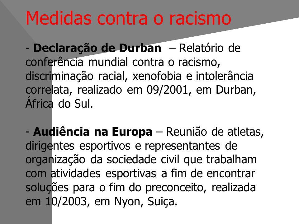 Medidas contra o racismo - Declaração de Durban – Relatório de conferência mundial contra o racismo, discriminação racial, xenofobia e intolerância correlata, realizado em 09/2001, em Durban, África do Sul.