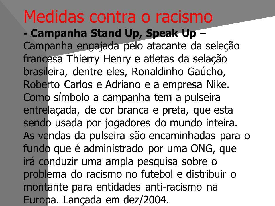 Medidas contra o racismo - Campanha Stand Up, Speak Up – Campanha engajada pelo atacante da seleção francesa Thierry Henry e atletas da selação brasileira, dentre eles, Ronaldinho Gaúcho, Roberto Carlos e Adriano e a empresa Nike.