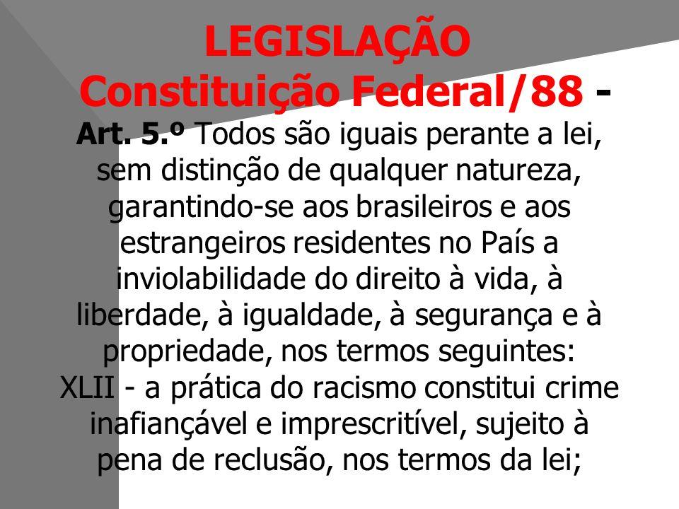 LEGISLAÇÃO. Constituição Federal/88 - Art. 5