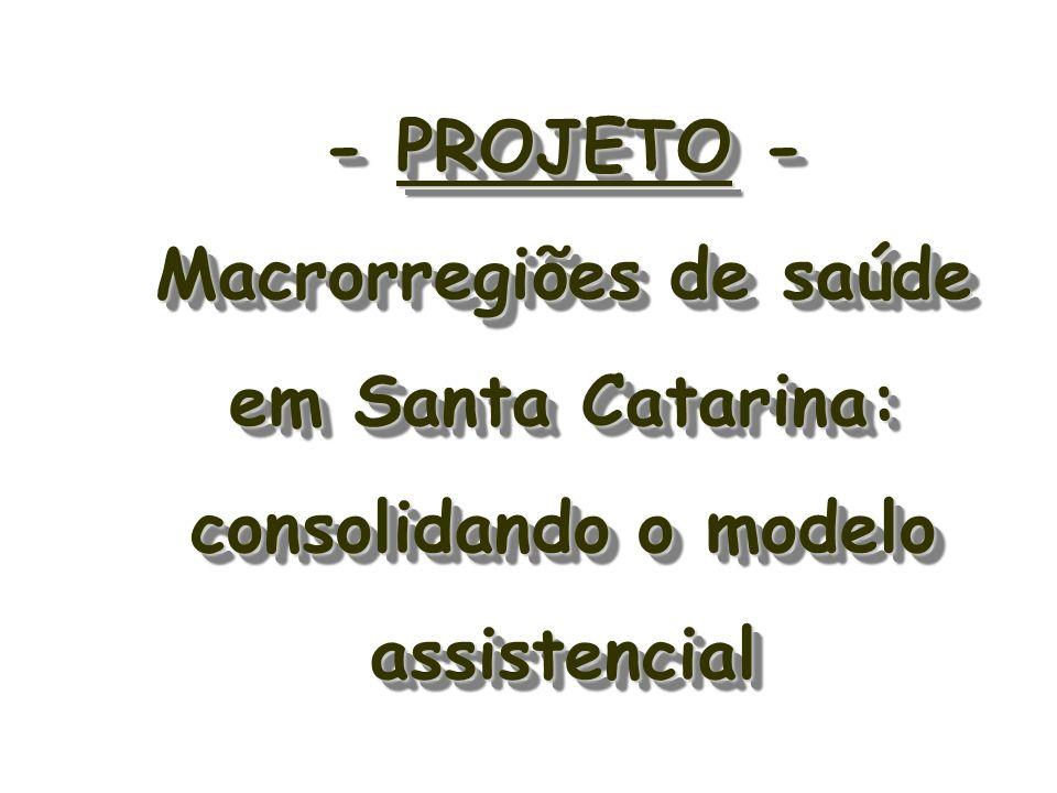 - PROJETO - Macrorregiões de saúde em Santa Catarina: consolidando o modelo assistencial
