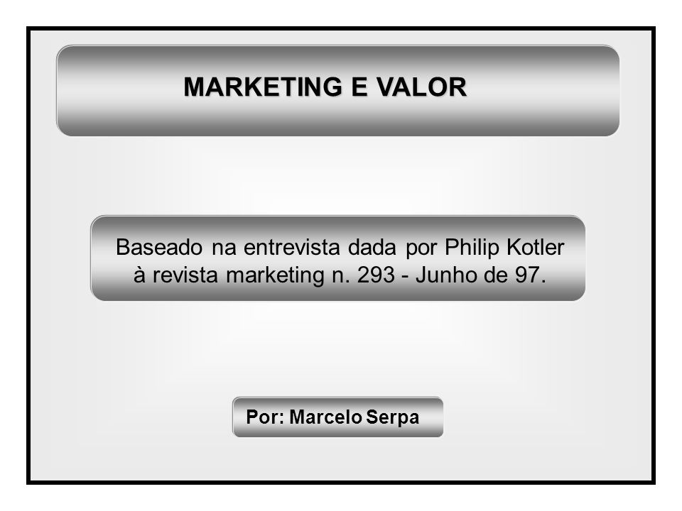 MARKETING E VALOR Baseado na entrevista dada por Philip Kotler