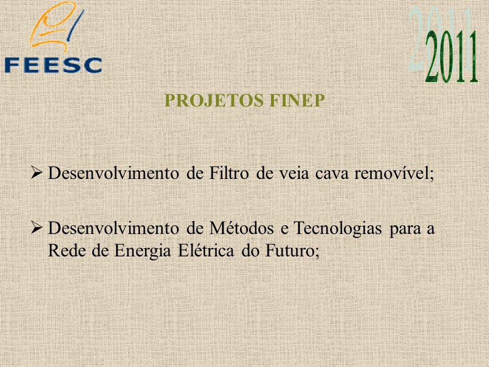 2011 PROJETOS FINEP Desenvolvimento de Filtro de veia cava removível;