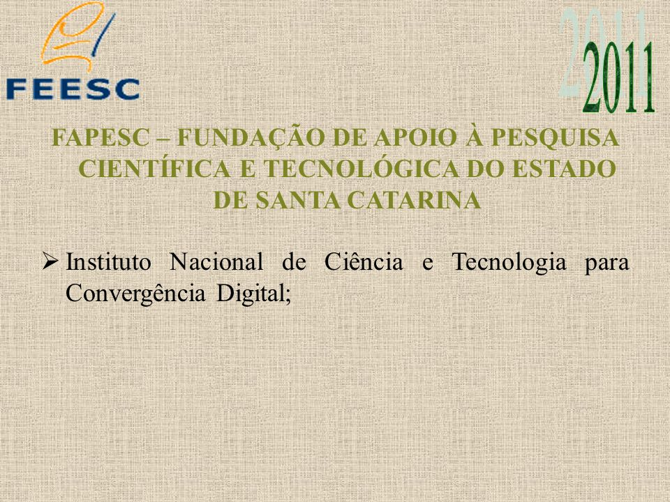 2011 FAPESC – FUNDAÇÃO DE APOIO À PESQUISA CIENTÍFICA E TECNOLÓGICA DO ESTADO DE SANTA CATARINA.