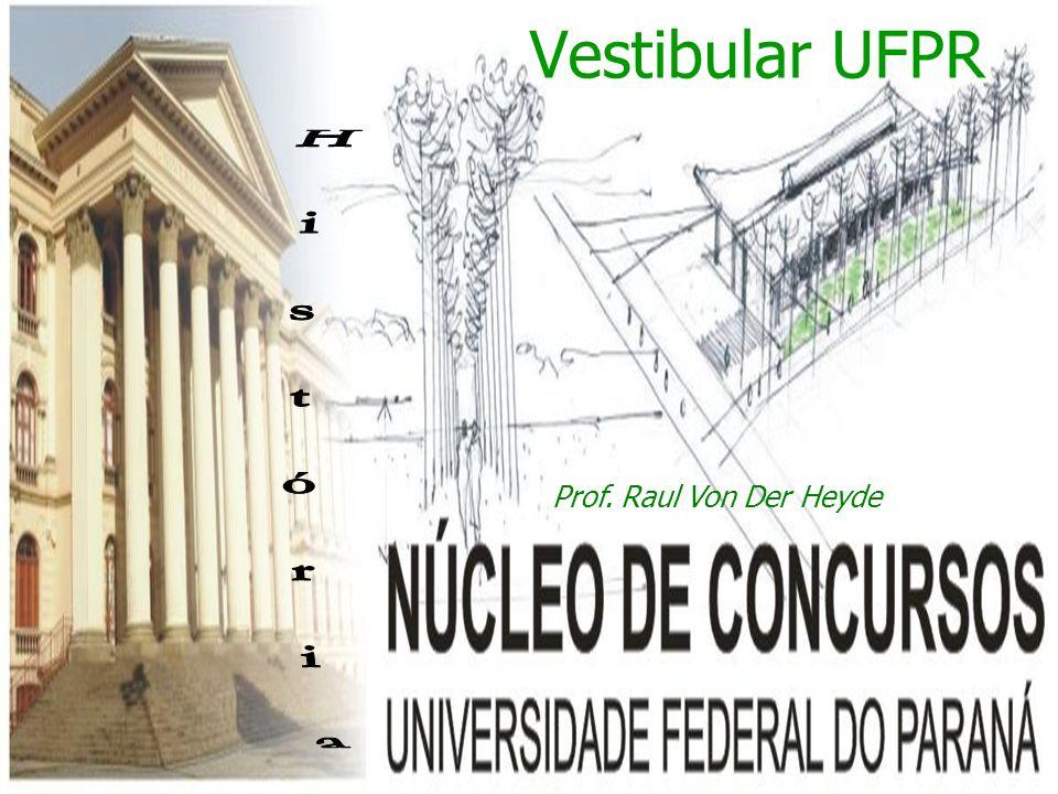 Vestibular UFPR H i s t ó r i a Prof. Raul Von Der Heyde /ALD