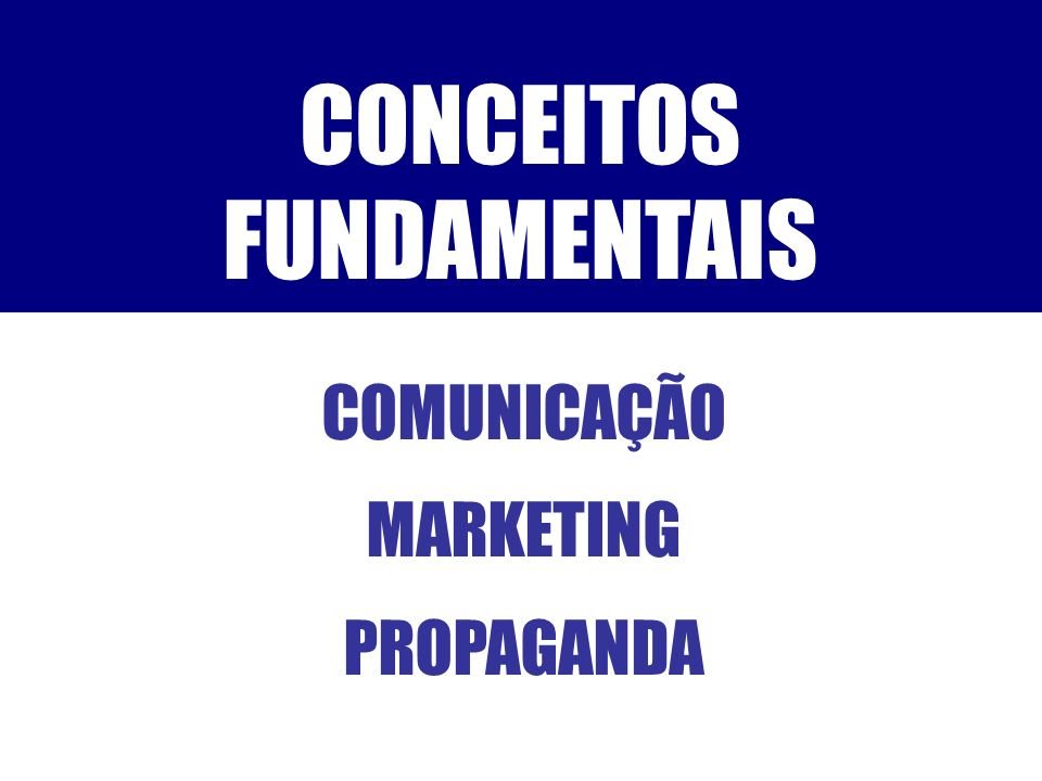 CONCEITOS FUNDAMENTAIS COMUNICAÇÃO MARKETING PROPAGANDA