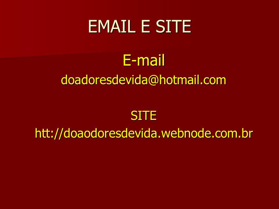 EMAIL E SITE E-mail doadoresdevida@hotmail.com SITE