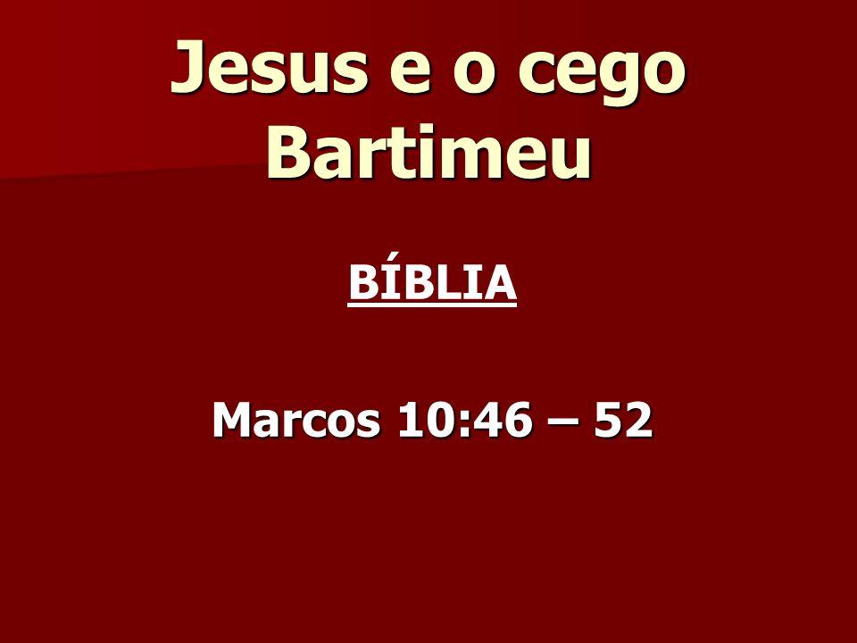 Jesus e o cego Bartimeu BÍBLIA Marcos 10:46 – 52