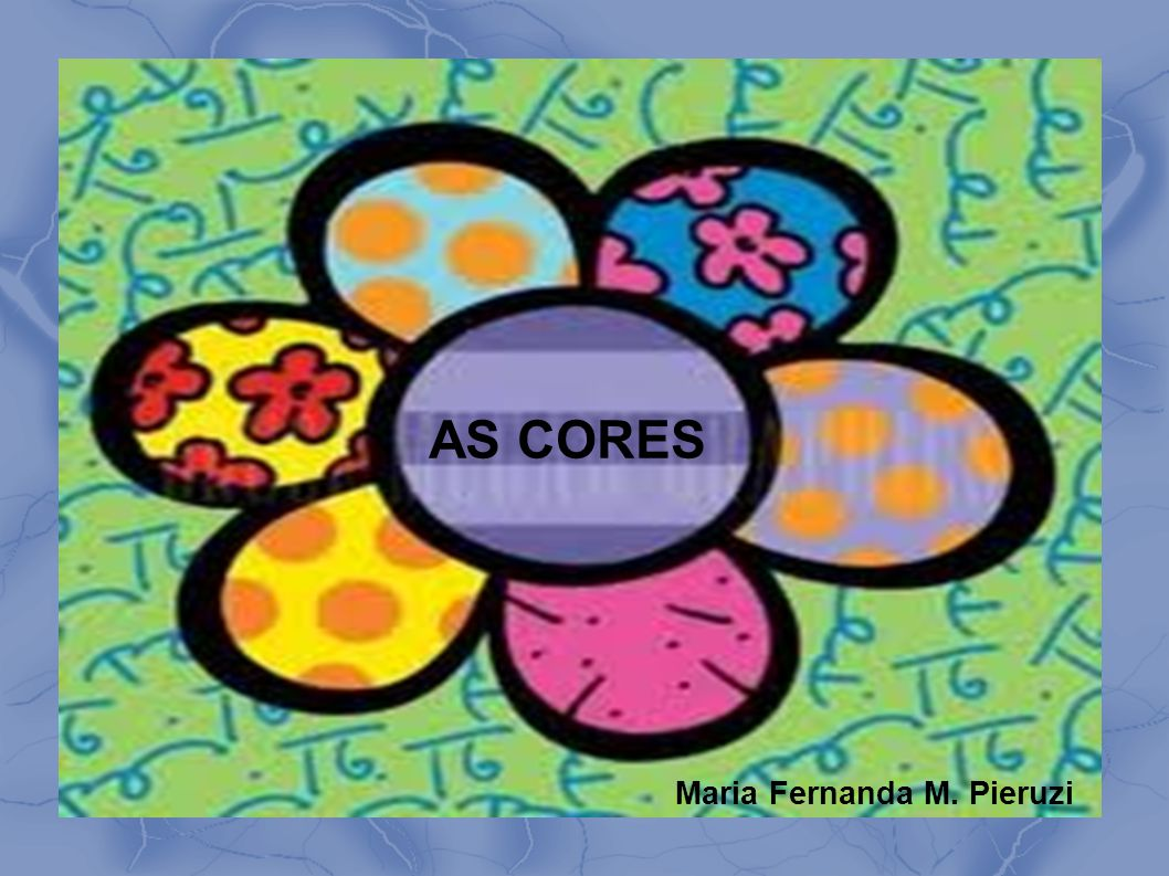 AS CORES Maria Fernanda M. Pieruzi