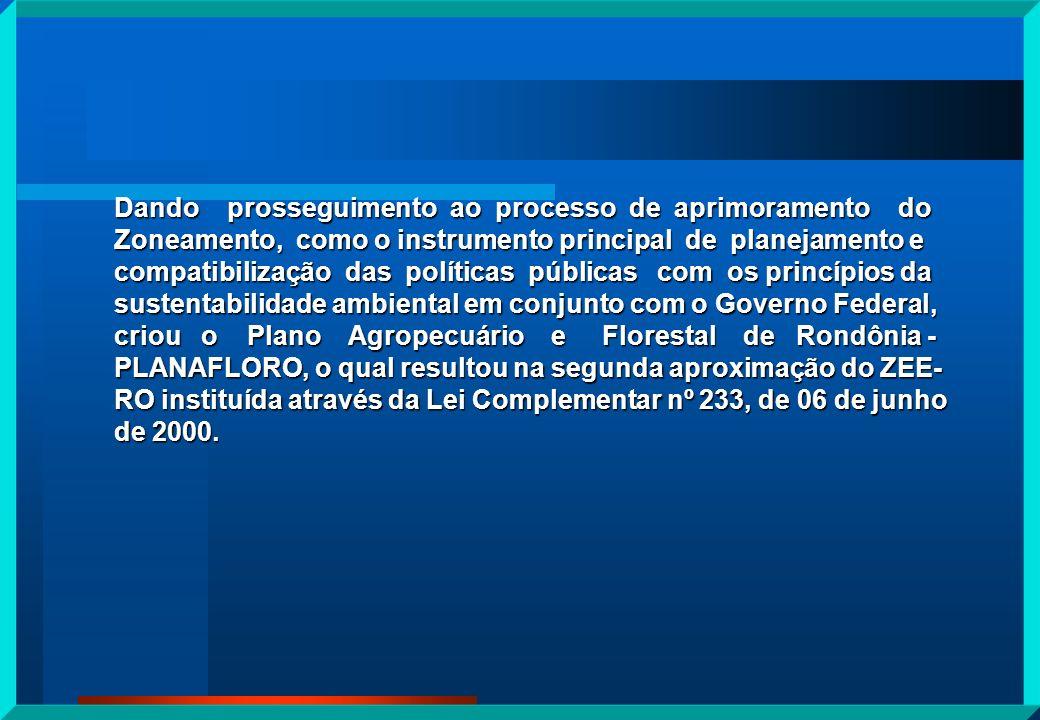 Dando prosseguimento ao processo de aprimoramento do Zoneamento, como o instrumento principal de planejamento e compatibilização das políticas públicas com os princípios da sustentabilidade ambiental em conjunto com o Governo Federal, criou o Plano Agropecuário e Florestal de Rondônia - PLANAFLORO, o qual resultou na segunda aproximação do ZEE-RO instituída através da Lei Complementar nº 233, de 06 de junho de 2000.