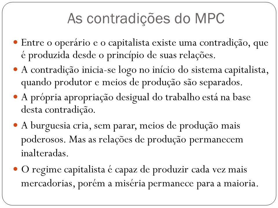 As contradições do MPCEntre o operário e o capitalista existe uma contradição, que é produzida desde o princípio de suas relações.