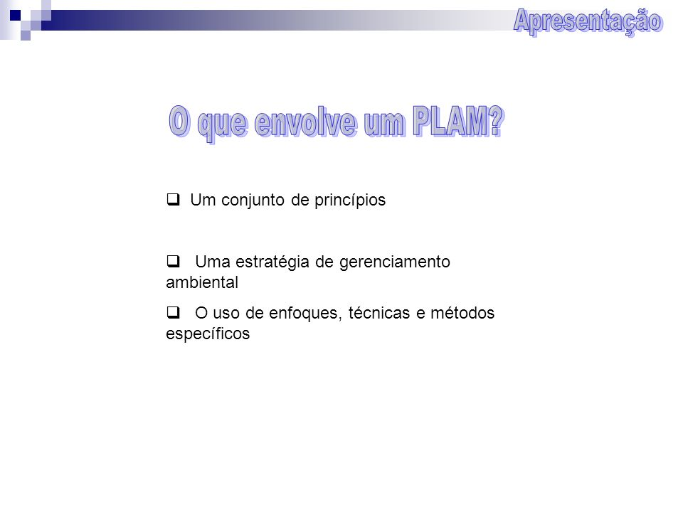 O que envolve um PLAM Apresentação Um conjunto de princípios