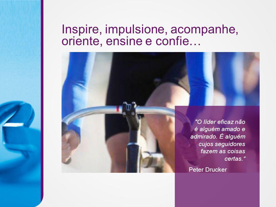 Inspire, impulsione, acompanhe, oriente, ensine e confie…