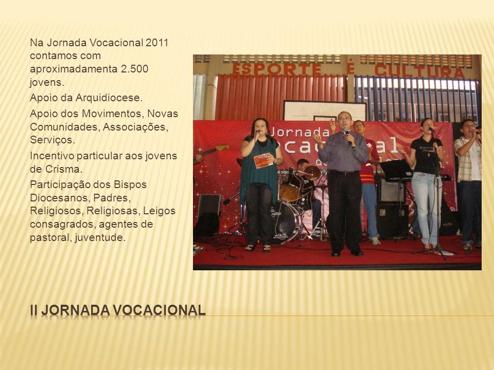 Na Jornada Vocacional 2011 contamos com aproximadamenta 2.500 jovens.