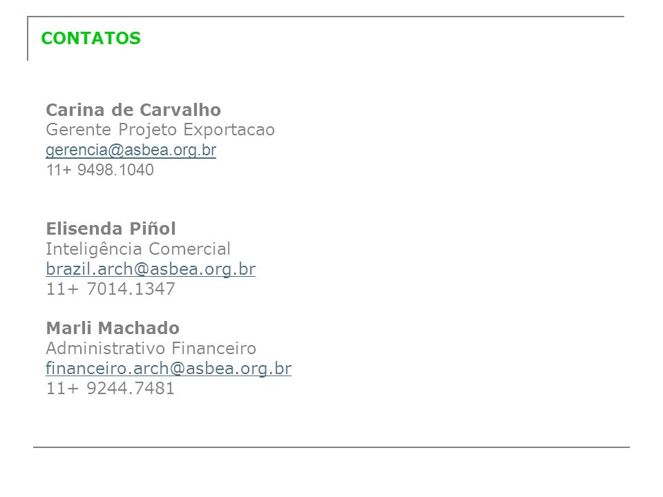 CONTATOSCarina de Carvalho. Gerente Projeto Exportacao. gerencia@asbea.org.br. 11+ 9498.1040. Elisenda Piñol.