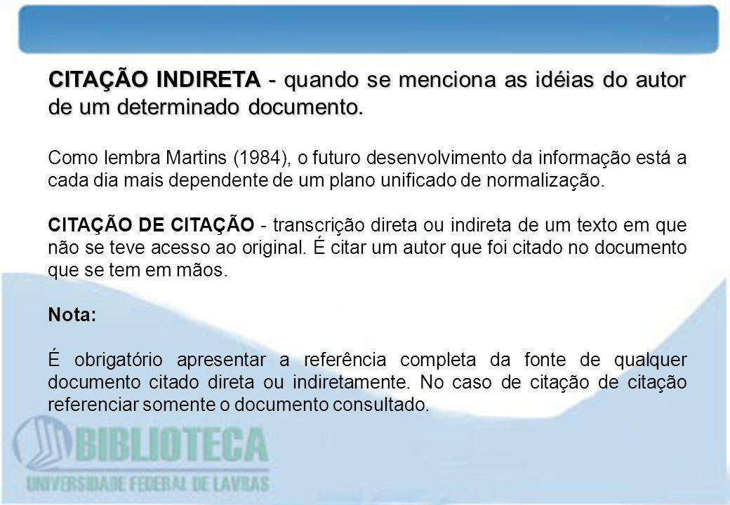 CITAÇÃO INDIRETA - quando se menciona as idéias do autor de um determinado documento.