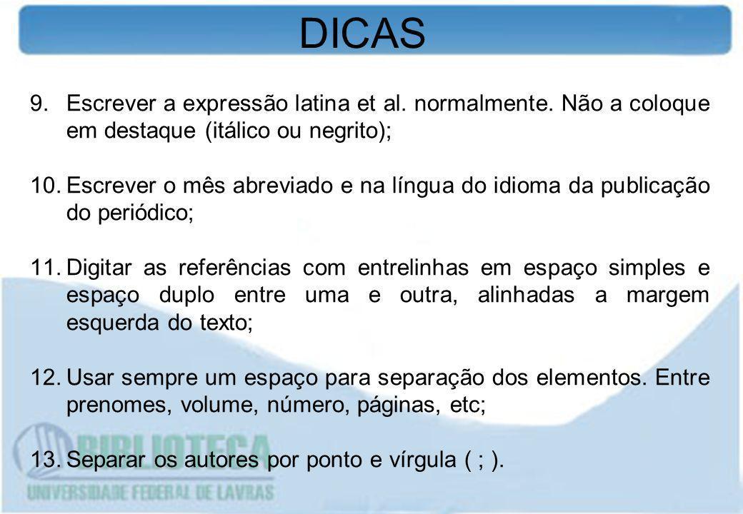 DICAS Escrever a expressão latina et al. normalmente. Não a coloque em destaque (itálico ou negrito);