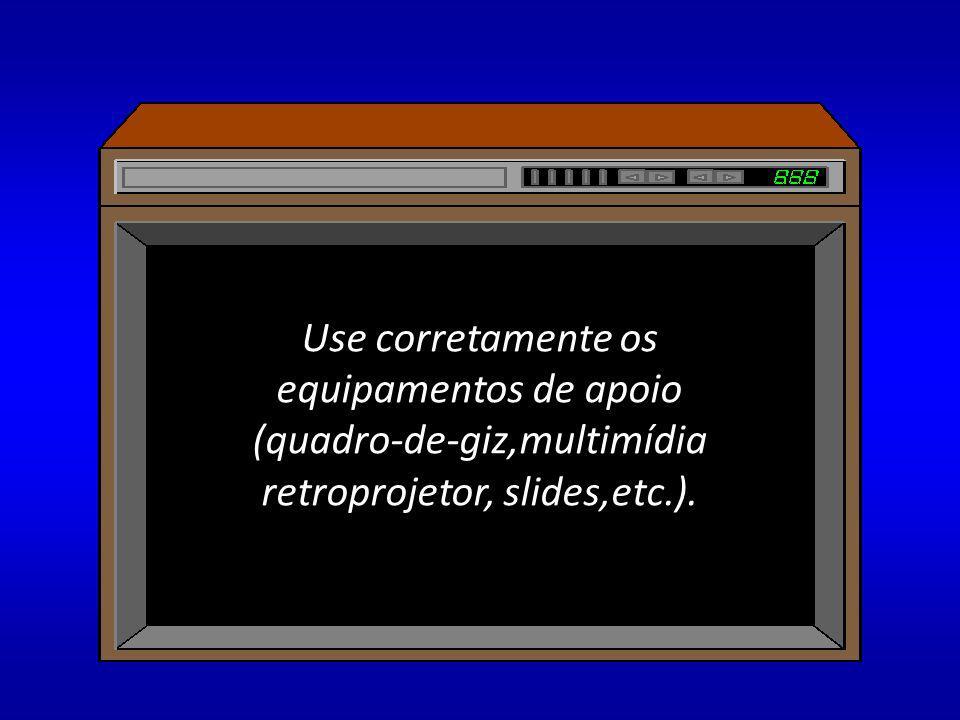 Use corretamente os equipamentos de apoio (quadro-de-giz,multimídia retroprojetor, slides,etc.).