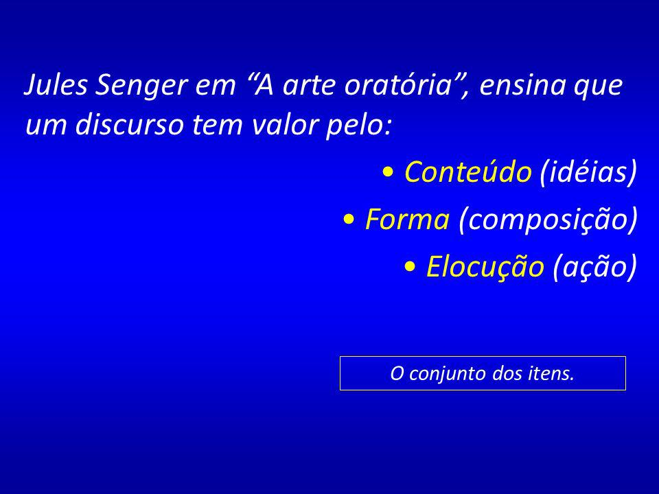 Jules Senger em A arte oratória , ensina que um discurso tem valor pelo: