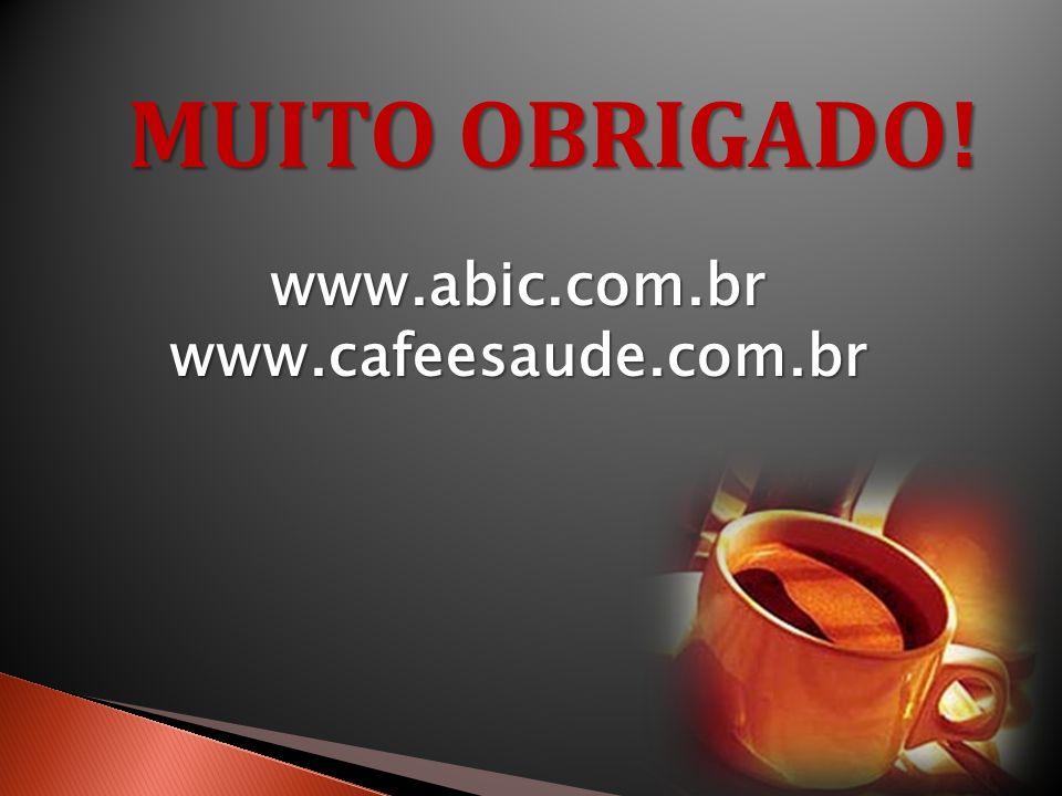 MUITO OBRIGADO! www.abic.com.br www.cafeesaude.com.br