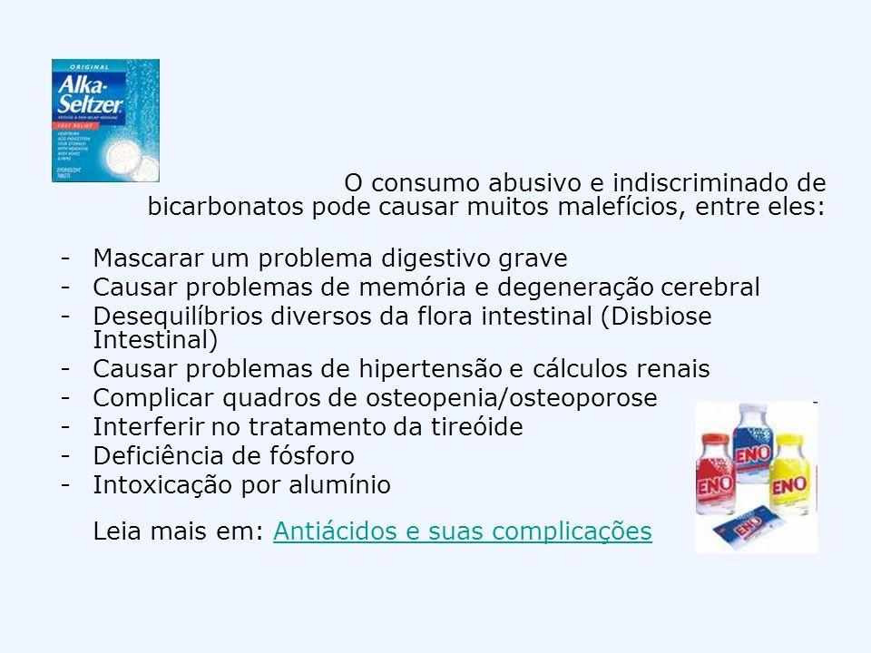 O consumo abusivo e indiscriminado de bicarbonatos pode causar muitos malefícios, entre eles: