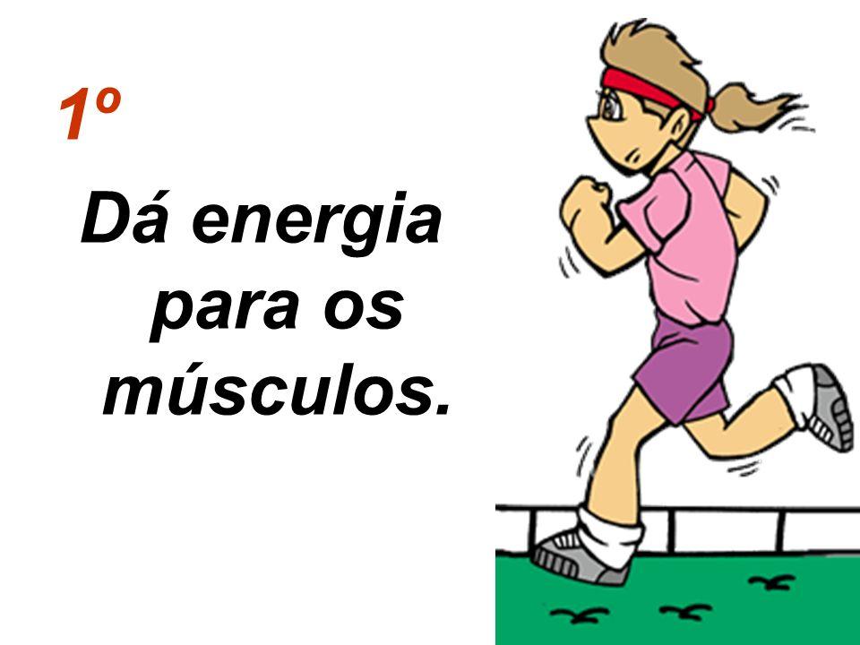 Dá energia para os músculos.