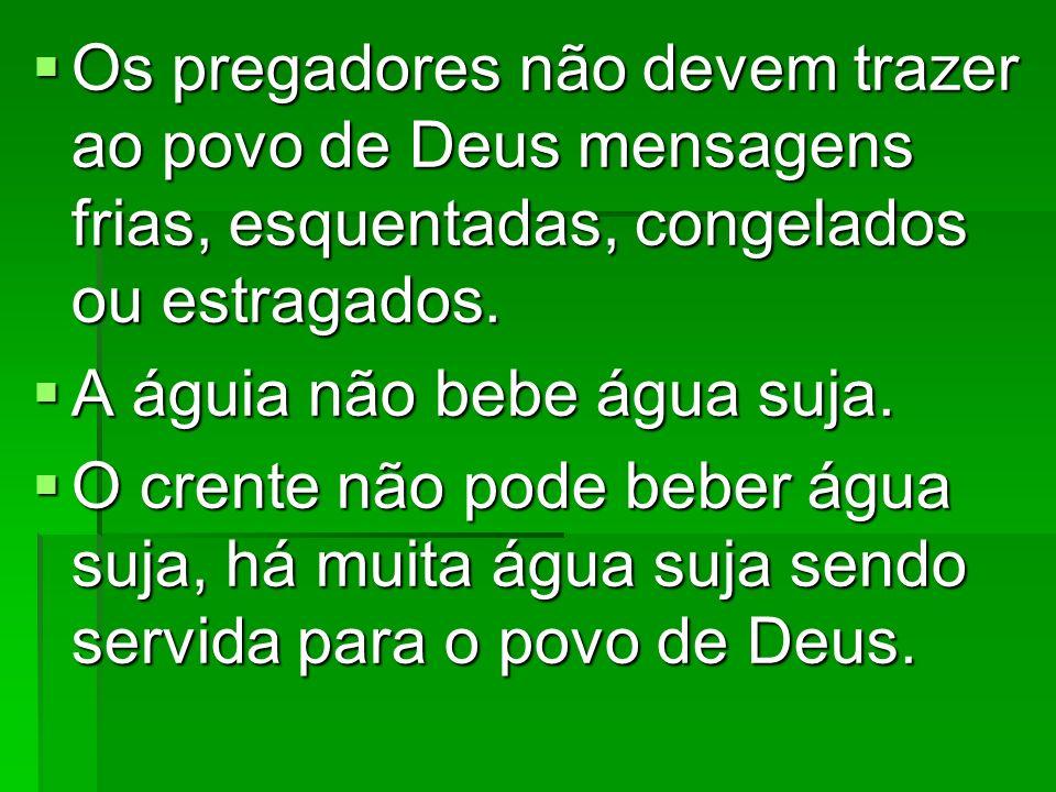 Os pregadores não devem trazer ao povo de Deus mensagens frias, esquentadas, congelados ou estragados.