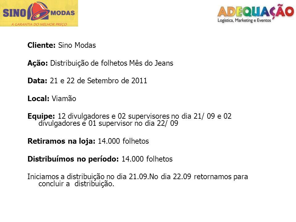 Cliente: Sino Modas Ação: Distribuição de folhetos Mês do Jeans. Data: 21 e 22 de Setembro de 2011.