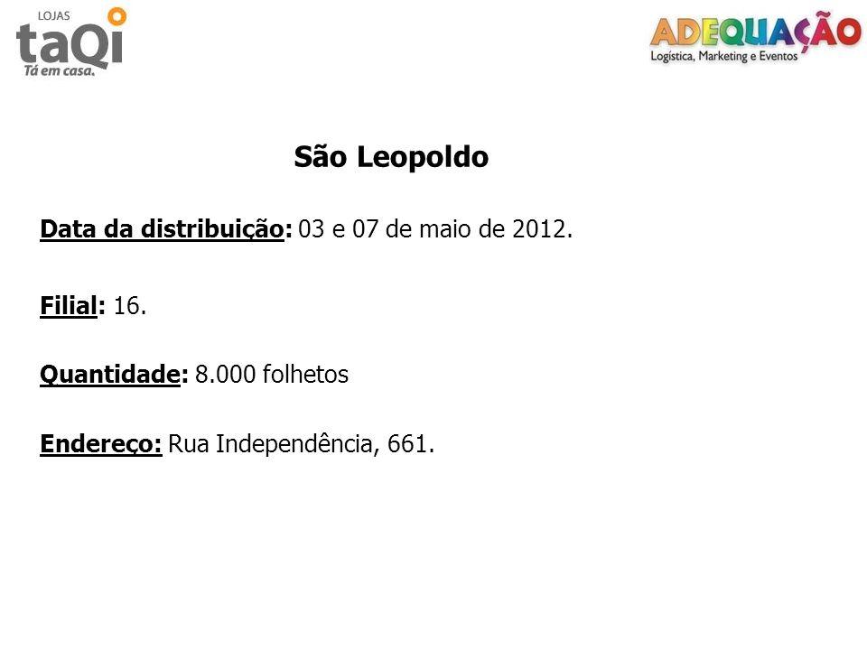São Leopoldo Data da distribuição: 03 e 07 de maio de 2012. Filial: 16. Quantidade: 8.000 folhetos.