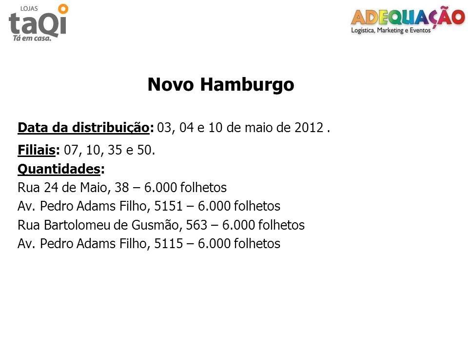 Novo HamburgoData da distribuição: 03, 04 e 10 de maio de 2012 . Filiais: 07, 10, 35 e 50. Quantidades: