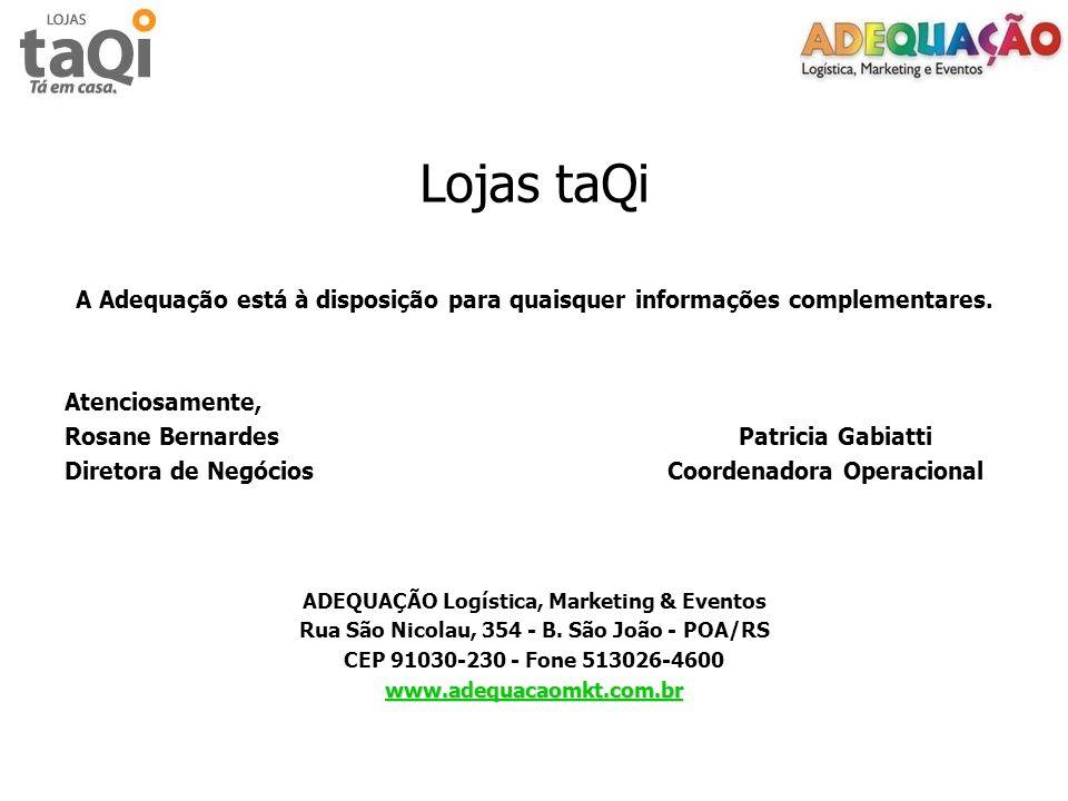 Lojas taQiA Adequação está à disposição para quaisquer informações complementares. Atenciosamente,