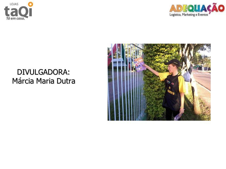 DIVULGADORA: Márcia Maria Dutra