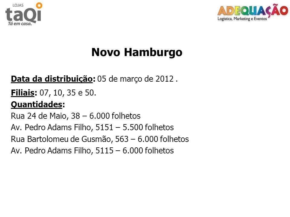 Novo Hamburgo Data da distribuição: 05 de março de 2012 . Filiais: 07, 10, 35 e 50. Quantidades: Rua 24 de Maio, 38 – 6.000 folhetos.