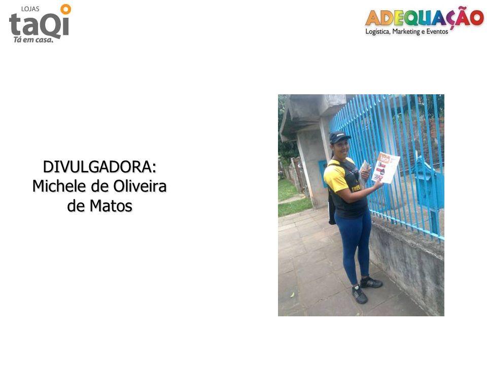 DIVULGADORA: Michele de Oliveira de Matos