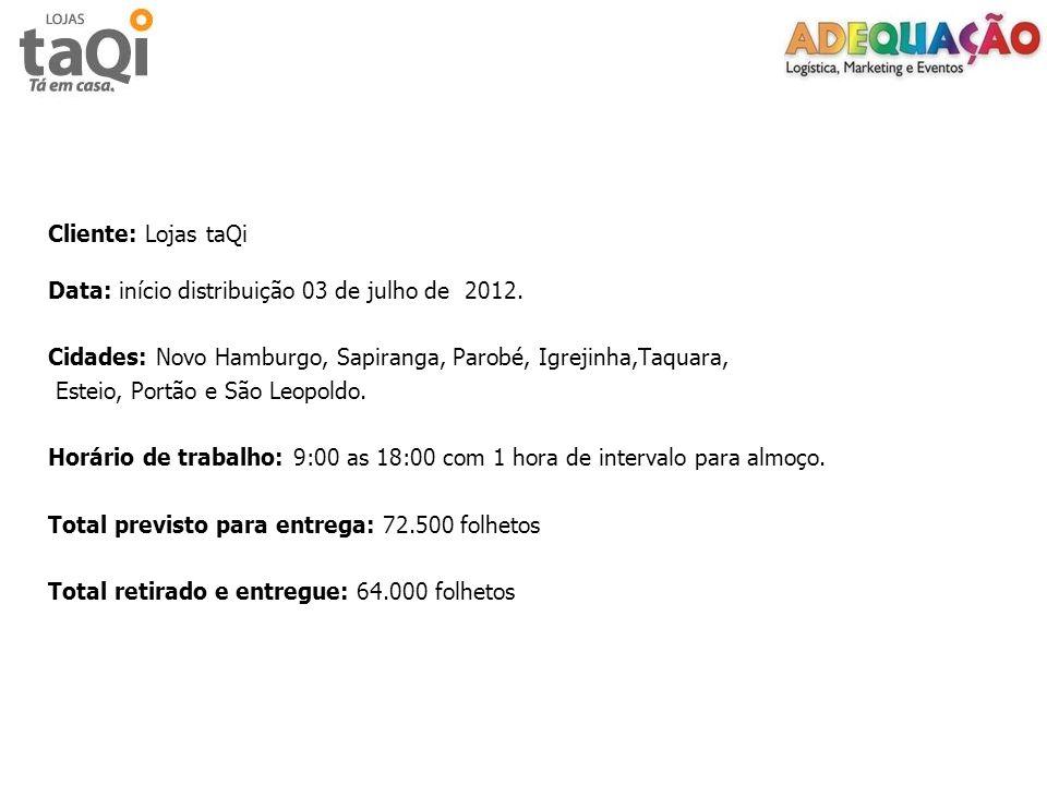 Cliente: Lojas taQi Data: início distribuição 03 de julho de 2012. Cidades: Novo Hamburgo, Sapiranga, Parobé, Igrejinha,Taquara,
