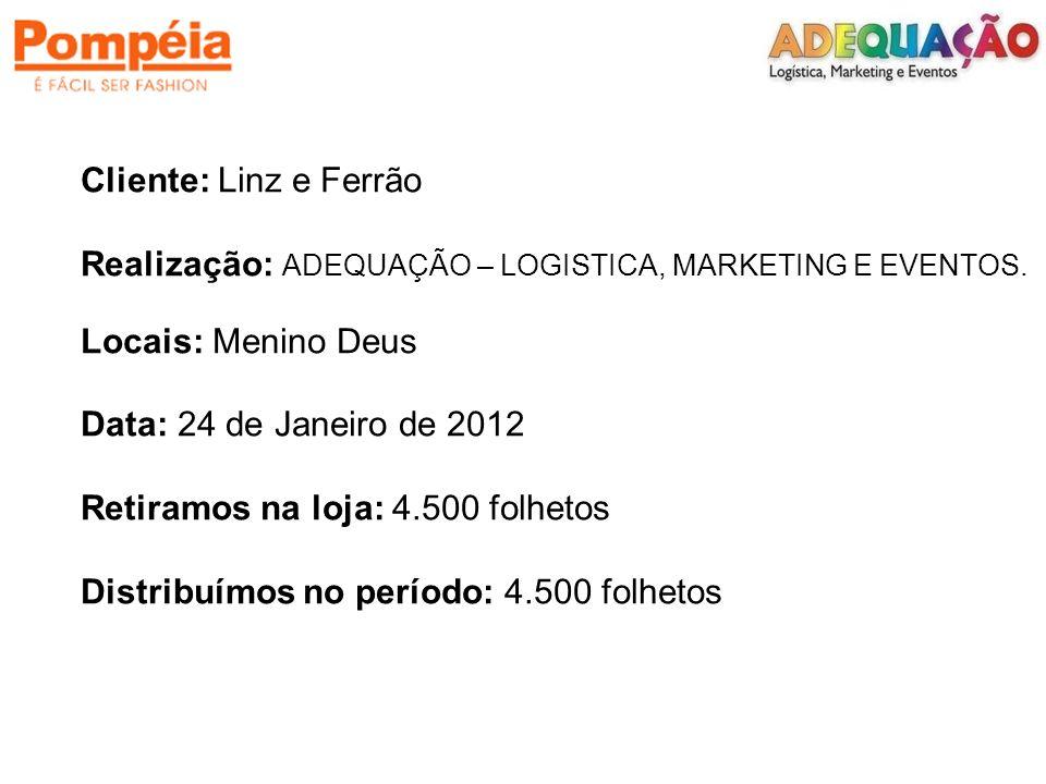 Cliente: Linz e Ferrão Realização: ADEQUAÇÃO – LOGISTICA, MARKETING E EVENTOS. Locais: Menino Deus.