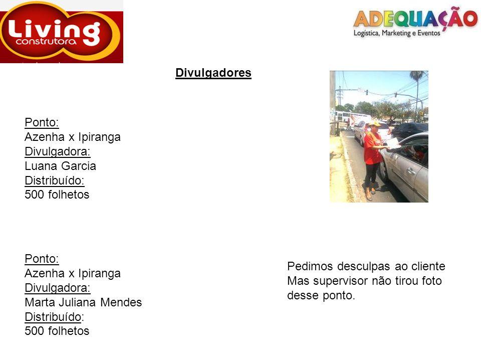 Divulgadores Ponto: Azenha x Ipiranga. Divulgadora: Luana Garcia. Distribuído: 500 folhetos. Ponto:
