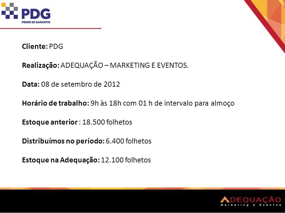 Cliente: PDG Realização: ADEQUAÇÃO – MARKETING E EVENTOS. Data: 08 de setembro de 2012.