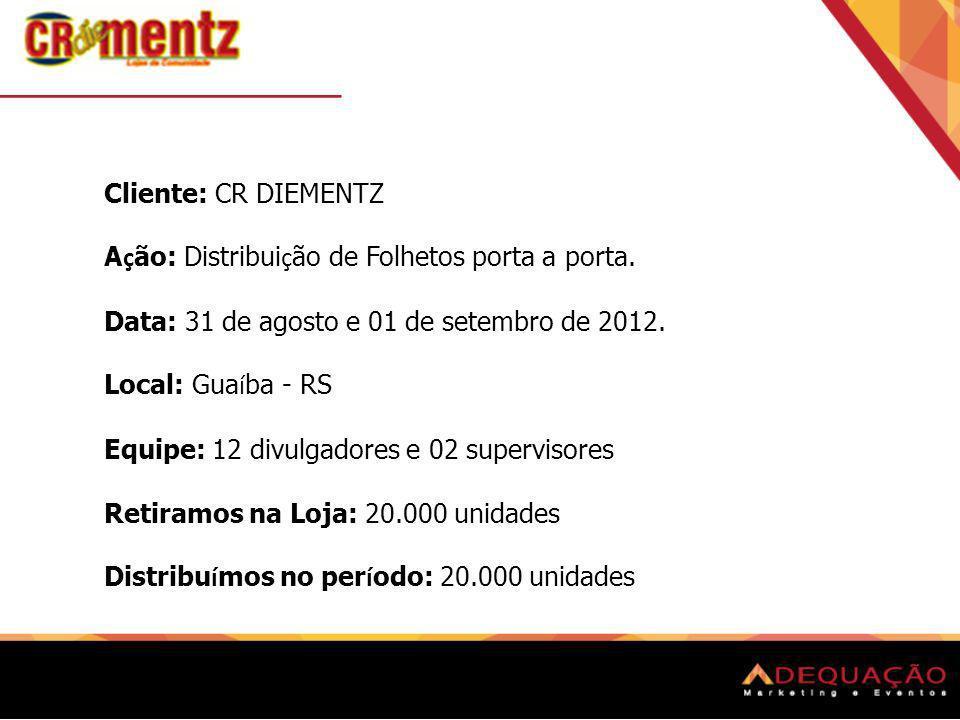 Cliente: CR DIEMENTZ Ação: Distribuição de Folhetos porta a porta. Data: 31 de agosto e 01 de setembro de 2012.