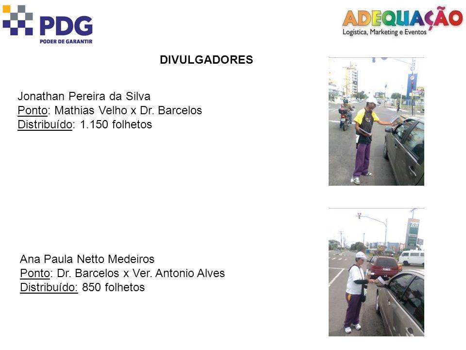DIVULGADORES Jonathan Pereira da Silva. Ponto: Mathias Velho x Dr. Barcelos. Distribuído: 1.150 folhetos.