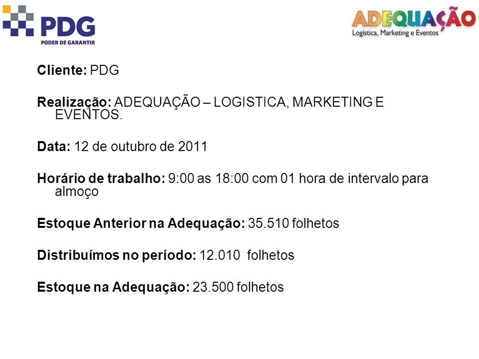 Cliente: PDG Realização: ADEQUAÇÃO – LOGISTICA, MARKETING E EVENTOS. Data: 12 de outubro de 2011.
