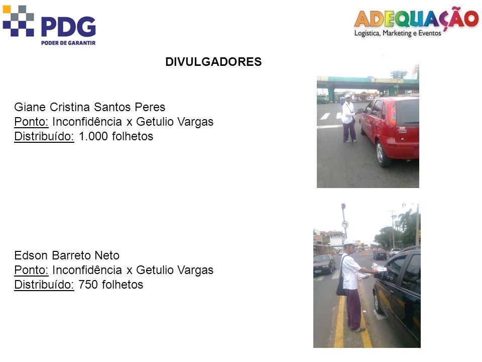 DIVULGADORES Giane Cristina Santos Peres. Ponto: Inconfidência x Getulio Vargas. Distribuído: 1.000 folhetos.